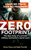 Zero Footprint: The true story of a private military contractor's secret wars in the world's most dangerous places (English Edition)