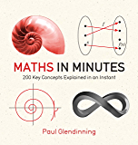 Maths in Minutes: 200 Key Concepts Explained In An Instant (English Edition)