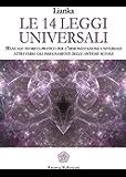 Le 14 Leggi Universali: Manuale teorico-pratico per l'armonizzazione universale attraverso gli insegnamenti delle antiche scuole