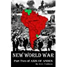 NEW WORLD WAR: Part two of AXIS OF ANDES (World War Two in South America Book 2)