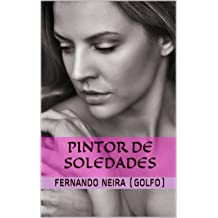 Pintor de Soledades (Spanish Edition) Nov 16, 2017