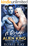 A Bride For The Alien King: A SciFi Alien Romance (Protectors Of Svante Book 1)