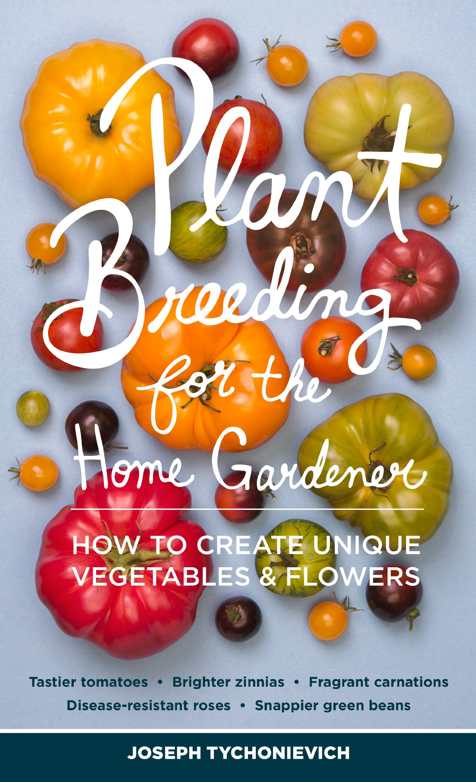 Home gardening vegetables - Plant Breeding For The Home Gardener How To Create Unique Vegetables And Flowers Joseph Tychonievich 9781604693645 Amazon Com Books
