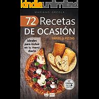 72 RECETAS DE OCASIÓN - PANES & PIZZAS: Ideales para incluir en tu menú diario (Colección Cocina Fácil & Práctica nº 60)