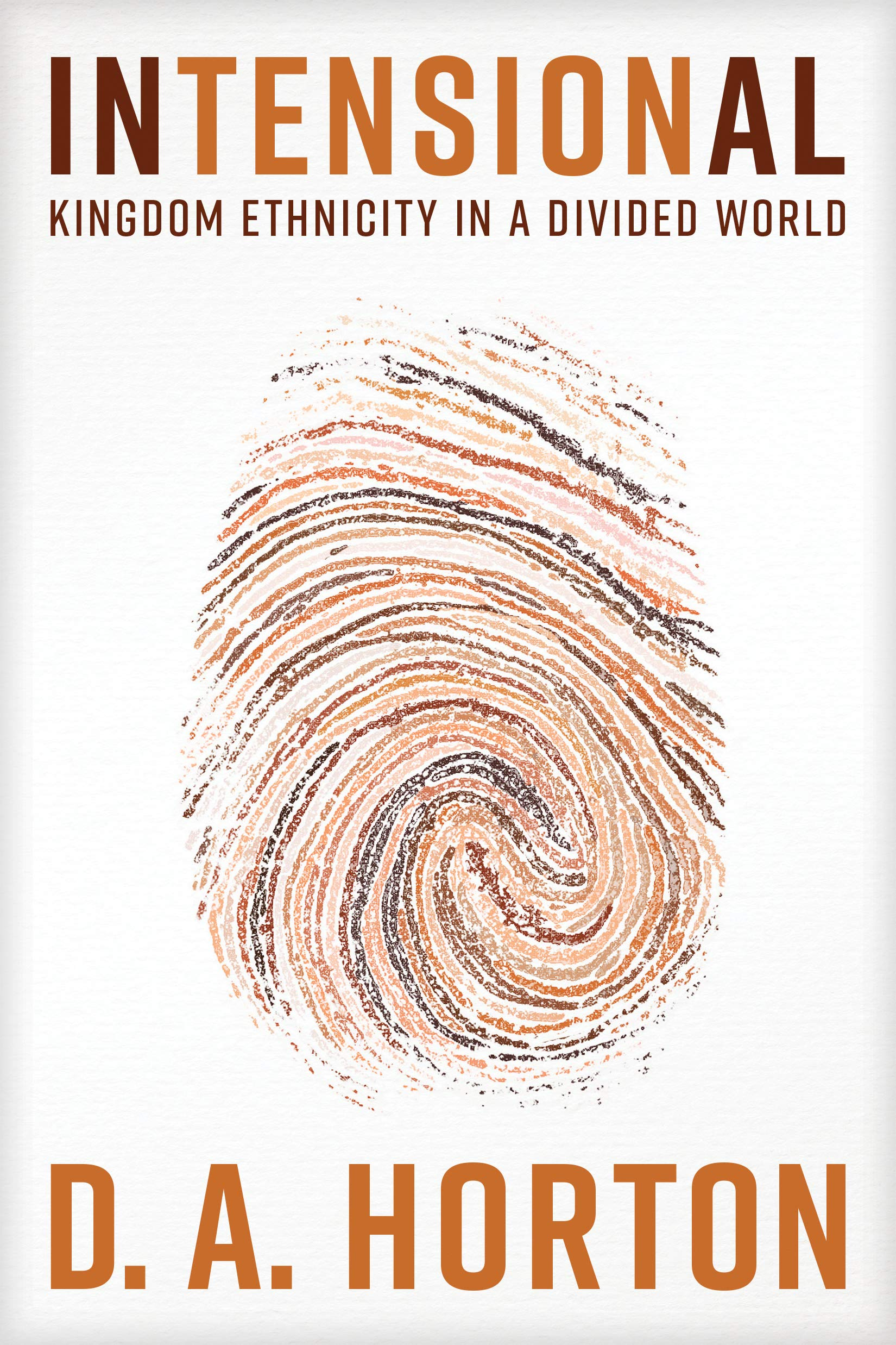Intensional: Kingdom Ethnicity in a Divided World: D. A. Horton ...