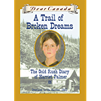 Dear Canada: A Trail of Broken Dreams: The Gold Rush Diary of Harriet Palmer, Overland to the Cariboo, 1862