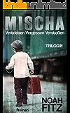MISCHA  (Trilogie): VERTRIEBEN VERGESSEN VERSTOßEN (German Edition)