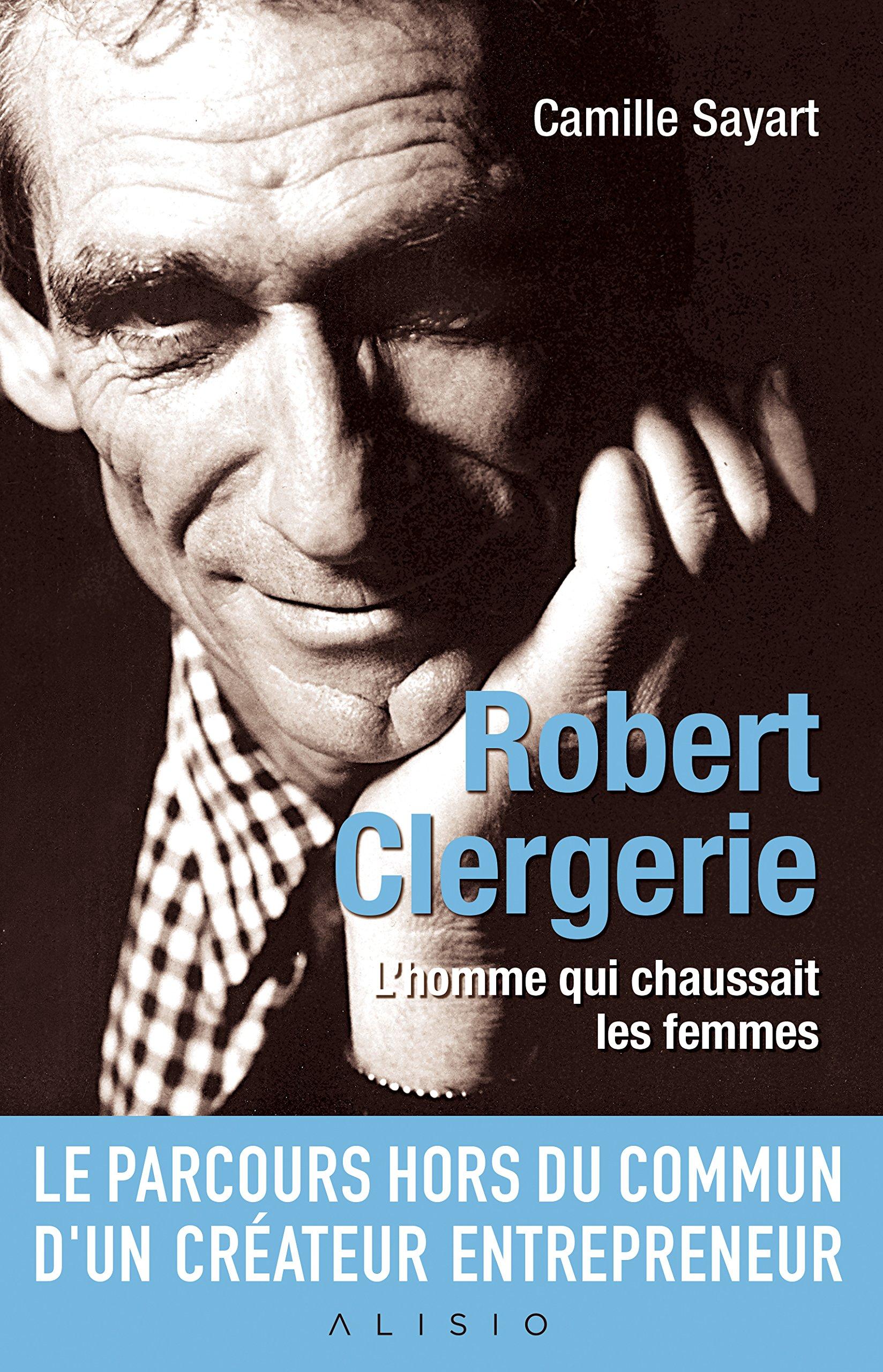 Robert Clergerie ; l'homme qui chaussait les femmes