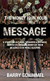 The Money is in Your Message: 6 Steps For Authors, Speakers & Business Owners To Create & Monetize Their Message Even While Sleeping