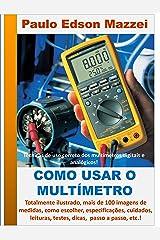 Como usar o multímetro!: Multímetros digitais e analógicos! Técnicas de uso correto dos multímetros digitais e analógicos! (Portuguese Edition) Kindle Edition