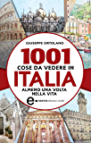 1001 cose da vedere in Italia almeno una volta nella vita (eNewton Manuali e Guide)