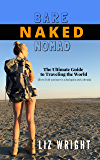 Bare Naked Nomad: The Ultimate Guide to Traveling the World (Even if all you have is a backpack and a dream.)