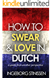 How to swear & love in Dutch (English Edition)