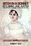 Bitch In a Bonnet: Reclaiming Jane Austen From the Stiffs, the Snobs, the Simps and the Saps (Volume 1)