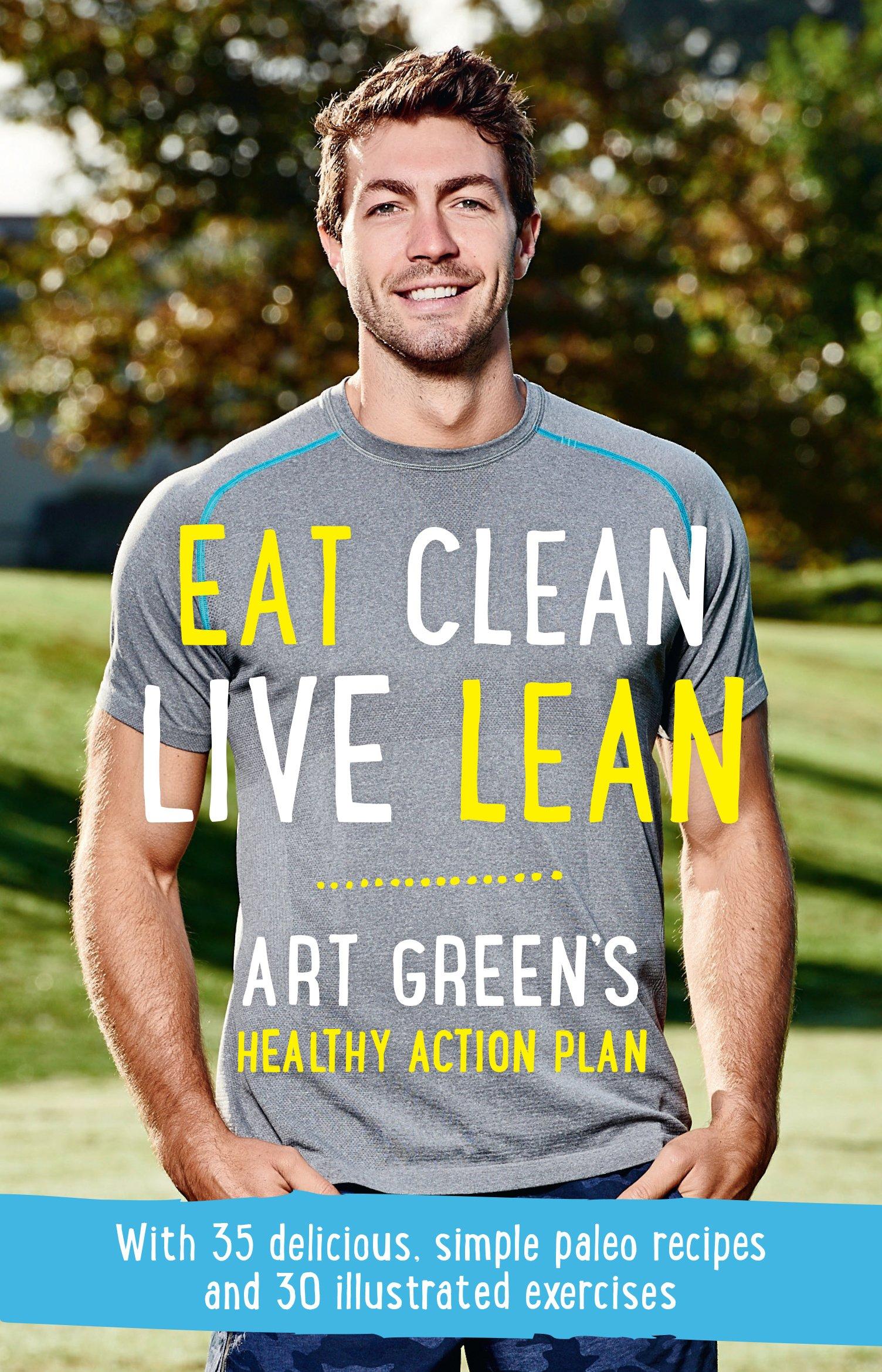 Eat Clean, Live Lean: Art Green's Healthy Action Plan PDF