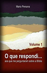 O que respondi...: aos que me perguntaram sobre a Bíblia - Volume 1 (Portuguese Edition)