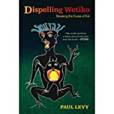 Dispelling Wetiko: Breaking the Curse of Evil