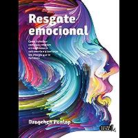 Resgate emocional: Como trabalhar com suas emoções e transformar o sofrimento e a confusão em energia que te fortalece