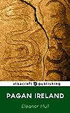 Pagan Ireland (Epochs of Irish History Book 1) (English Edition)