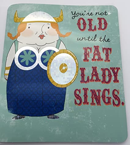 Not Old The Fat Lady Sound Birthday Card Amazon Home Kitchen