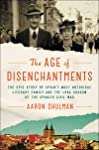 The Age of Disenchantments: The Epic Story of Spain's Most Notorious Literary Family and the Long Shadow of the Spanish...