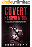 Covert Manipulation: The Secrets, the Art of Reading and Influencing People with Dark Psychology, Persuasion and…