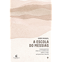 A escola do Messias: Fundamentos bíblico-canônicos para a vida intelectual cristã