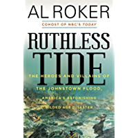 Ruthless Tide: The Heroes and Villains of the Johnstown Flood, America8217;s Astonishing Gilded Age Disaster