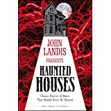 John Landis Presents The Library of Horror – Haunted Houses: Classic Tales of Doors That Should Never Be Opened