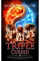 Dark Indiscretions: Triple Cursed (Dark Indiscretions Series Book 4) Kindle Edition