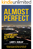 ALMOST PERFECT: Book 3 (Things We Lost in the Night, A Memoir of Love and Music in the 60s with Stark Naked and the Car Thieves)