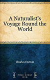 A Naturalist's Voyage Round the World (English Edition)