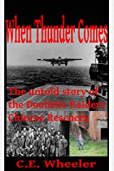 When Thunder Comes: The untold story of the Doolittle Raiders Chinese rescuers Kindle Edition