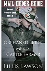 Mail Order Bride: ORPHANED BRIDE MEETS CATTLE FARMER: (Colorado Cowboys looking for Love: Sweet Frontier Love, Book 1) Kindle Edition