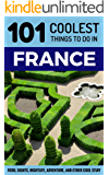 France: France Travel Guide: 101 Coolest Things to Do in France  (Paris, Marseilles, Lyon, Nice, Provence, Bordeaux, Normandy, Budget Travel France)