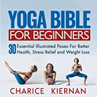 The Yoga Bible for Beginners: 30 Essential Poses for Better Health, Stress Relief and Weight Loss