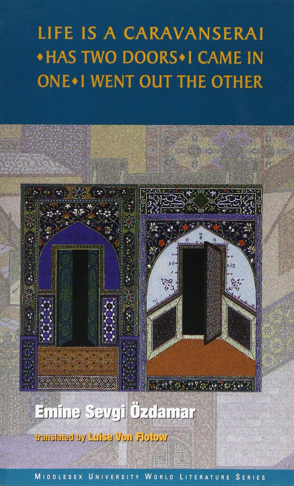 Read Online Life Is a Caravanserai, Has Two Doors, I Came in One, I Went Out the Other (Middlesex University World Literature Series) ebook