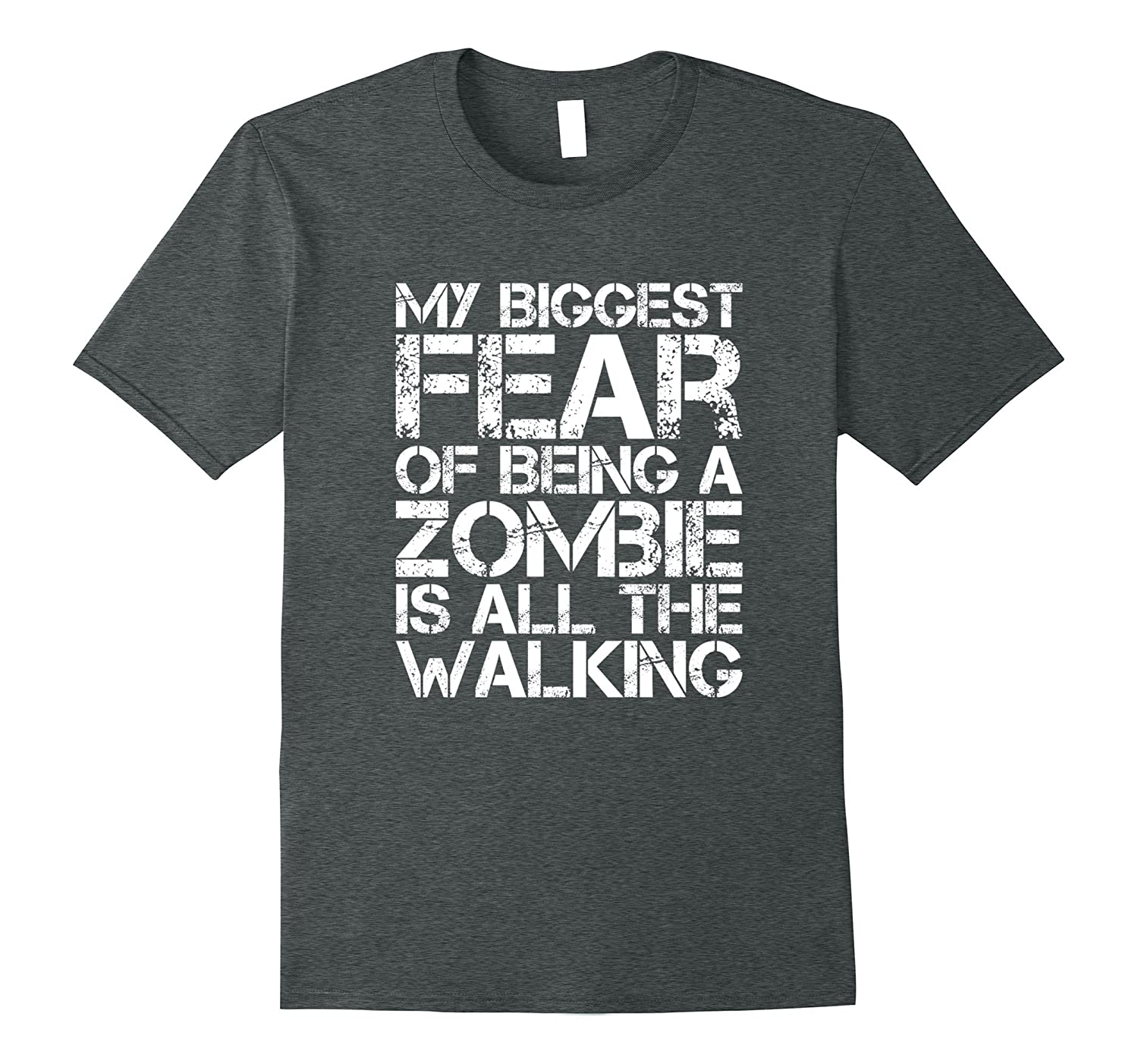 My Biggest Fear Of Being a Zombie Is All The Walking T-shirt-Art