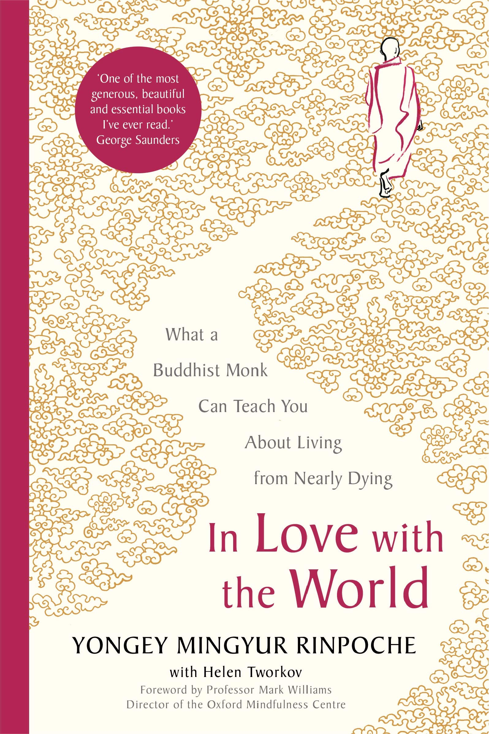 In Love With The World  What A Buddhist Monk Can Teach You About Living From Nearly Dying  English Edition