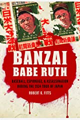 Banzai Babe Ruth: Baseball, Espionage, and Assassination during the 1934 Tour of Japan Hardcover