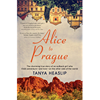 Alice to Prague: The charming true story of an outback girl who finds adventure – and love – on the other side of the…