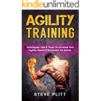 Agility Training: Techniques, Tips & Tricks to Increase Your Agility, Speed & Quickness for Sports