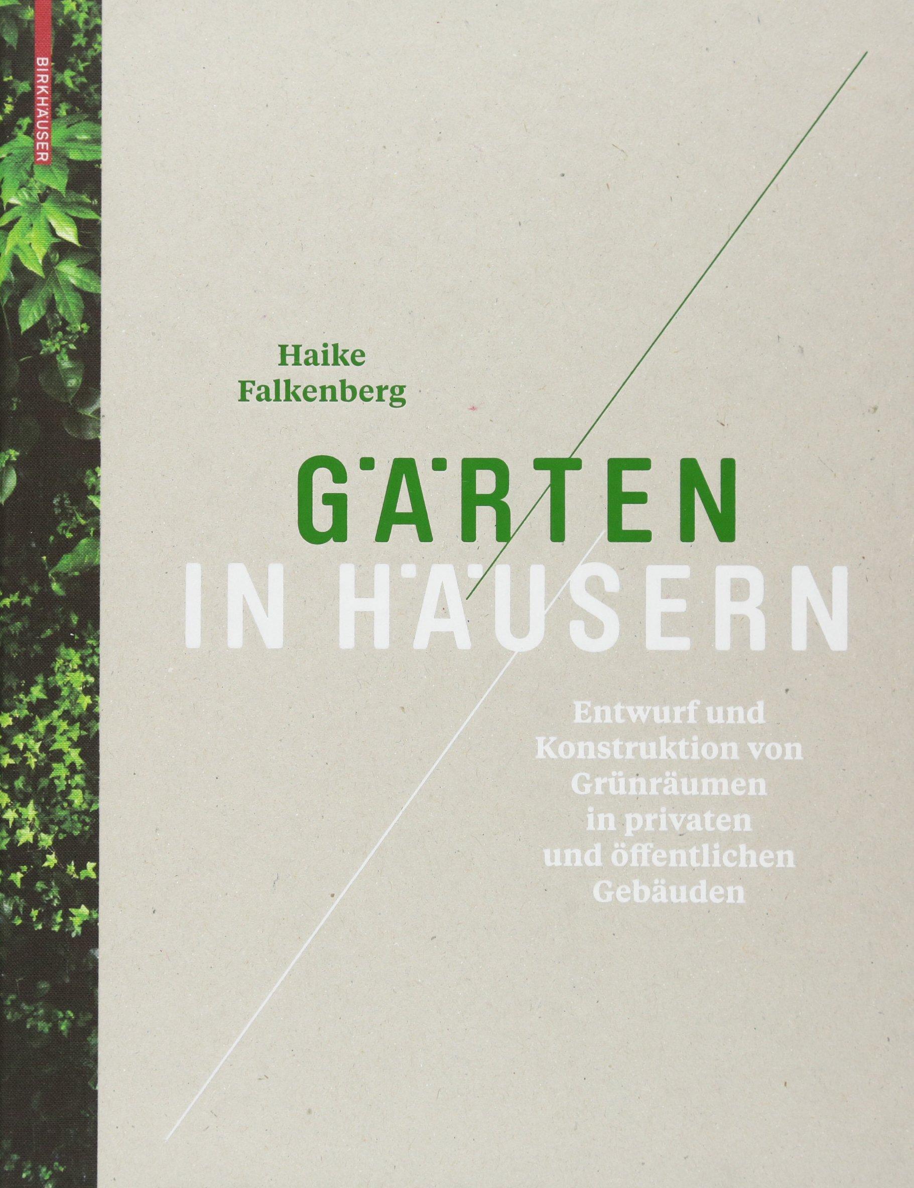 Gärten in Häusern: Entwurf und Konstruktion von Grünräumen in privaten und öffentlichen Gebäuden