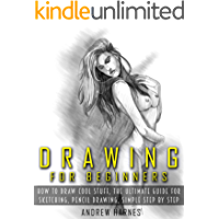 Drawing: Drawing For Beginners- The Ultimate Guide for Drawing, Sketching,How to Draw Cool Stuff, Pencil Drawing Book (Drawing, Learn How to Draw Cool Stuff)