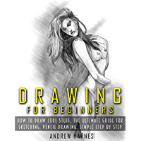 Drawing: Drawing For Beginners- The Ultimate Guide for Drawing, Sketching,How to Draw Cool Stuff, Pencil Drawing Book (Drawing, Learn How to Draw Cool Stuff) (English Edition)