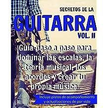 Secretos de la Guitarra II: Guía paso a paso para dominar las escalas, la teoría musical, los acordes y crear tu propia música. (SECRETOS DE LA GUITARRA nº ...