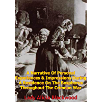 A Narrative Of Personal Experiences & Impressions During A Residence On The Bosphorus Throughout The Crimean War: [Illustrated Edition]