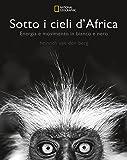 Sotto i cieli d'Africa. Energia e movimento in bianco e nero. Ediz. illustrata