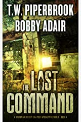 The Last Command: A Dystopian Society in a Post Apocalyptic World (The Last Survivors Book 4) Kindle Edition