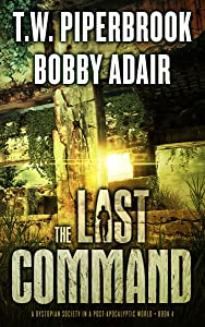 The Last Command: A Dystopian Society in a Post Apocalyptic World (The Last Survivors Book 4)